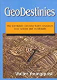 Geodestinies: The Inevitable Control of Earth Resources over Nations and Individuals (0894202995) by Walter Youngquist