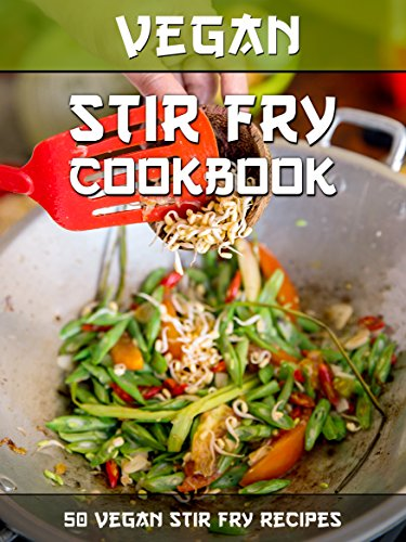 Vegan Stir Fry Cookbook: 50 Delicious Vegan Stir Fry Recipes (Veganized Recipes Book 17) by Veganized