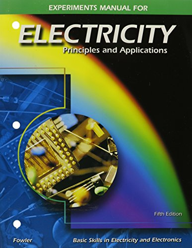Electricity: Principles and Applications, Experiments Manual, by Richard Fowler