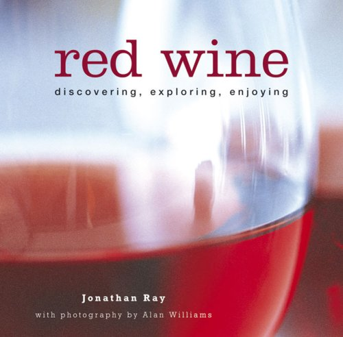 Red Wine: Discovering, Exploring, Enjoying