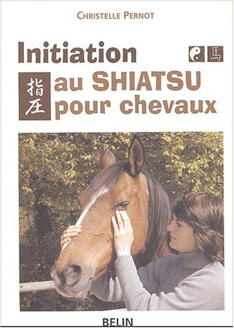 Initiation au Shiatsu pour chevaux (French Edition)