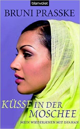 Bruni Prasske - Küsse in der Moschee: Mein Wiedersehen mit Isfahan