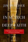 img - for In Search of Deep Faith: A Pilgrimage into the Beauty, Goodness and Heart of Christianity book / textbook / text book