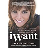 iWant: My Journey from Addiction and Overconsumption to a Simpler, Honest Life ~ Jane Velez-Mitchell