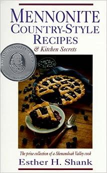 Mennonite Country Style Recipes >> Mennonite Country-Style Recipes & Kitchen Secrets: Esther H. Shank: 9780836136975: Amazon.com: Books
