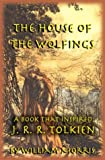 The House of the Wolfings: A Book That Inspired J.R.R. Tolkein