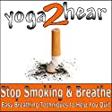 Stop Smoking and Breathe.: Easy Breathing Techniques to Help You Quit