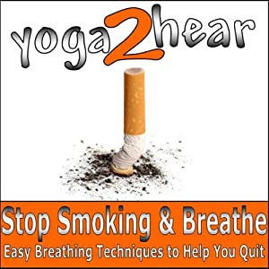 Stop Smoking and Breathe.: Easy Breathing Techniques to Help You Quit | [Yoga 2 Hear]