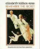 Remember the Secret (0890875243) by Elisabeth Kübler-Ross