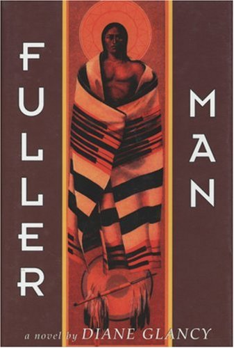 Fuller Man: A Novel, Diane Glancy