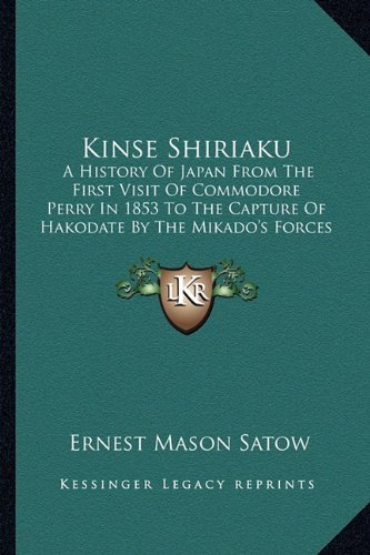 Kinse Shiriaku: A History of Japan from the First Visit of Commodore Perry in 1853 to the Capture of Hakodate by the Mikado's Forces in 1869 (1873)