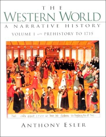 The Western World: A Narrative History: Prehistory to 1715 (Volume I), Anthony Esler