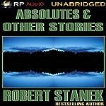 Absolutes & Other Stories   Robert Stanek