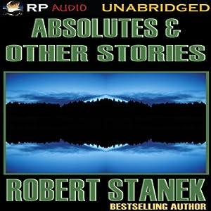 Absolutes & Other Stories | [Robert Stanek]