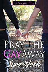 Pray The Gay Away (A Southern Thing Book 1)