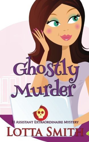 Ghostly Murder (PI Assistant Extraordinaire Mystery) (Volume 1) PDF