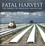 Fatal Harvest: The Tragedy of Industr...