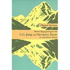 Meine Begegnungen mit C. G. Jung und Hermann Hesse in visionaerer Schau