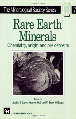Rare Earth Minerals: Chemistry, Origin And Ore Deposits (The Mineralogical Society Series)