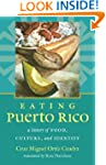 Eating Puerto Rico: A History of Food...