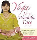 Lourdes Julian Doplito Cabuk Yoga for a Beautiful Face: Easy Exercises to Help You Look Young Again