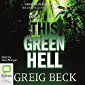 This Green Hell: Alex Hunter, Book 3 Audiobook by Greig Beck Narrated by Sean Mangan
