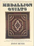 The Art and Techniques of Creating Medallion Quilts, Including a Rich Collection of Historic and Contemporary Examples (0914440578) by Beyer, Jinny