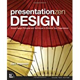 Presentation Zen Design: Simple Design Principles and Techniques to Enhance Your Presentations (Voices That Matter)by Garr Reynolds