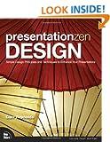 Presentation Zen Design: Simple Design Principles and Techniques to Enhance Your Presentations (Voices That Matter)