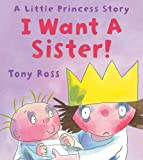 Tony Ross I Want a Sister! (Little Princess)
