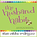 The Husband Habit (       UNABRIDGED) by Alisa Valdes-Rodriguez Narrated by Eve Bianco