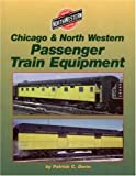 img - for Chicago and North Western Passenger Train Equipment book / textbook / text book