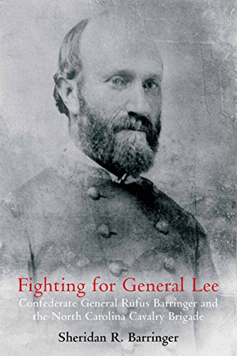 Fighting for General Lee: Confederate General Rufus Barringer and the North Carolina Cavalry Brigade PDF