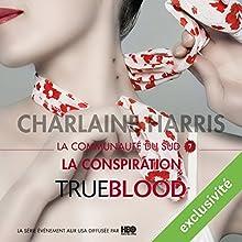 La conspiration (La communauté du Sud 7) | Livre audio Auteur(s) : Charlaine Harris Narrateur(s) : Bénédicte Charton