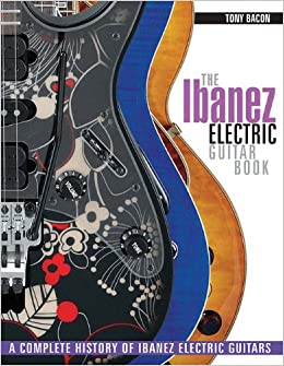 The Ibanez Electric Guitar Book: A Complete History of Ibanez Electric Guitars ebook