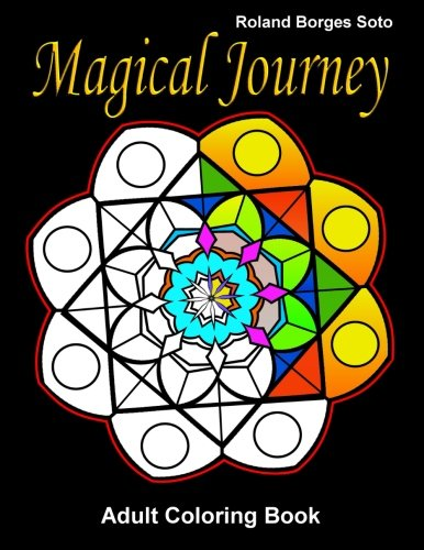 Magical Journey Adult Coloring Book: Stress Relief Coloring Book: Landscape  & Floral Designs, Historical, Artistic Creations, and otherTropical Patterns & Mandalas.