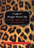 Alexa Joy Sherman The Happy Hook-up: A Single Girl's Guide to Casual Sex