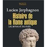 Histoire de la Rome antique : Les armes et les motspar Lucien Jerphagnon