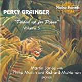 Grainger: Dished Up for Piano- Complete Piano Music, Vol. 5