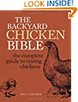 The Backyard Chicken Bible: The Compl...