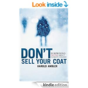 Don't Sell Your Coat: Surprising Truths About Climate Change - Kindle edition by Harold Ambler. Professional & Technical Kindle eBooks @ Amazon.com.