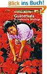 Guatemala / Journalistische Streifz�ge