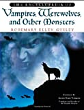 The Encyclopedia Of Vampires, Werewolves, And Other Monsters (0816046840) by Guiley, Rosemary