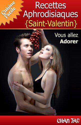 Couverture du livre Recettes Aphrodisiaques - Saint-Valentin - Vertus des aliments aphrodisiaques et les meilleures recettes. Vous allez adorer ! (Cuisine Facile t. 3)