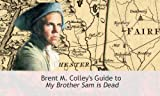 img - for Chapter by Chapter Summary & Analysis of My Brother Sam is Dead (Brent M. Colley's Guide to My Brother Sam is Dead Book 1) book / textbook / text book