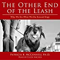 The Other End of the Leash: Why We Do What We Do Around Dogs Audiobook by Patricia McConnell PhD Narrated by Ellen Archer