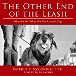 The Other End of the Leash: Why We Do What We Do Around Dogs | Patricia McConnell PhD