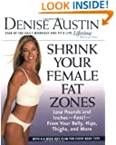 Shrink Your Female Fat Zones: Lose Pounds and Inches--Fast!--From Your Belly, Hips, Thighs, and More