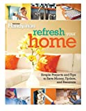 Refresh Your Home: 500 Simple Projects and Tips to Save Money, Update, and Renovate