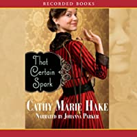 That Certain Spark (       UNABRIDGED) by Cathy Marie Hake Narrated by Johanna Parker